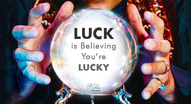 luck- is- believing-you're-Lucky